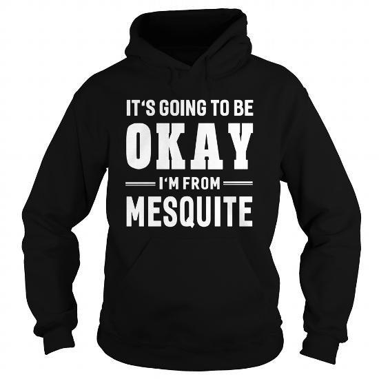 It's Going To Be Okay I'm From Mesquite T-Shirt US City