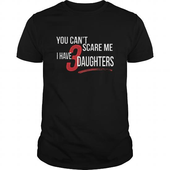 You Can't Scare Me I Have 3 Daughters Shirt