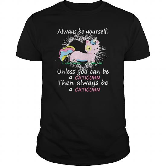 Always Be Yourself Unless You Can Be A Caticorn T Shirt