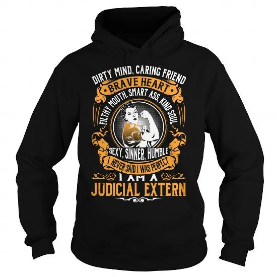 Dirty Mind Caring Friend Brave Heart Filthy Mouth Smart Ass Kind Soul Sexy Sinner Humble I Never Said I Was Perfect I'm a Judicial Extern Job Shirts