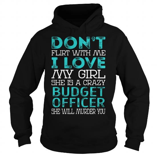 Don't Flirt With Me My Girl is a Crazy Budget Officer She will Murder YOU Job Title Shirts